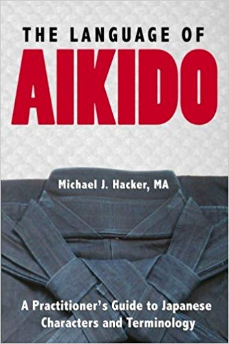 Book cover: The Language of Aikido: A Practitioner's Guide to Japanese Characters and Terminology, by Michael Hacker